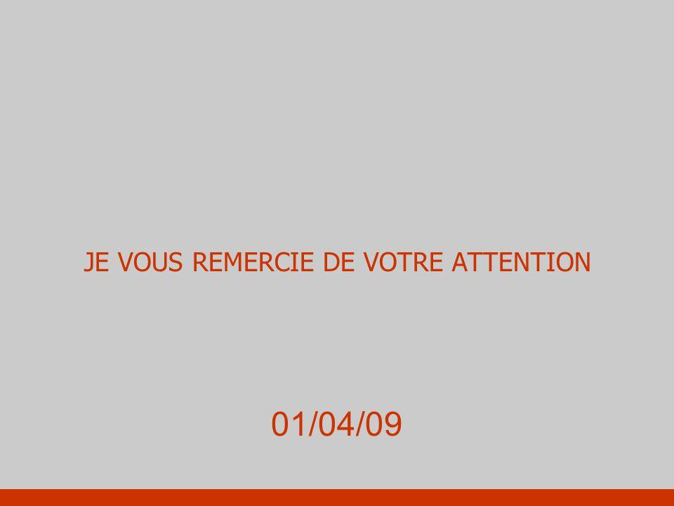 JE VOUS REMERCIE DE VOTRE ATTENTION 01/04/09