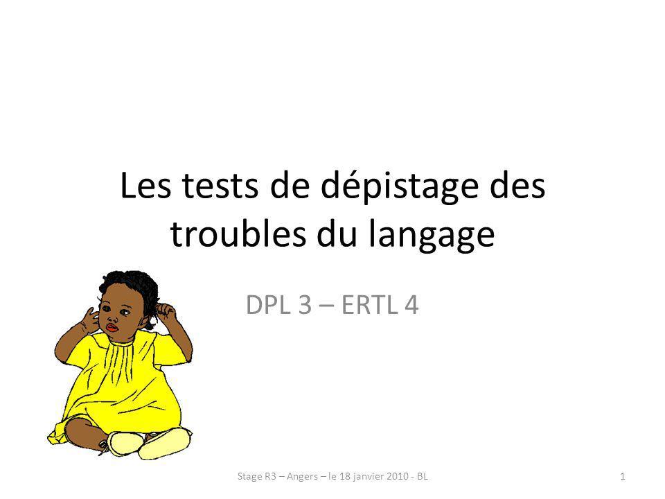 Les tests de dépistage des troubles du langage DPL 3 – ERTL 4 Stage R3 – Angers – le 18 janvier 2010 - BL1
