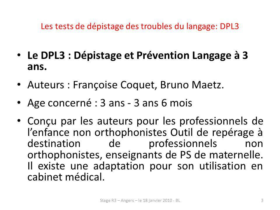 Les tests de dépistage des troubles du langage: DPL3 Le DPL3 : Dépistage et Prévention Langage à 3 ans. Auteurs : Françoise Coquet, Bruno Maetz. Age c