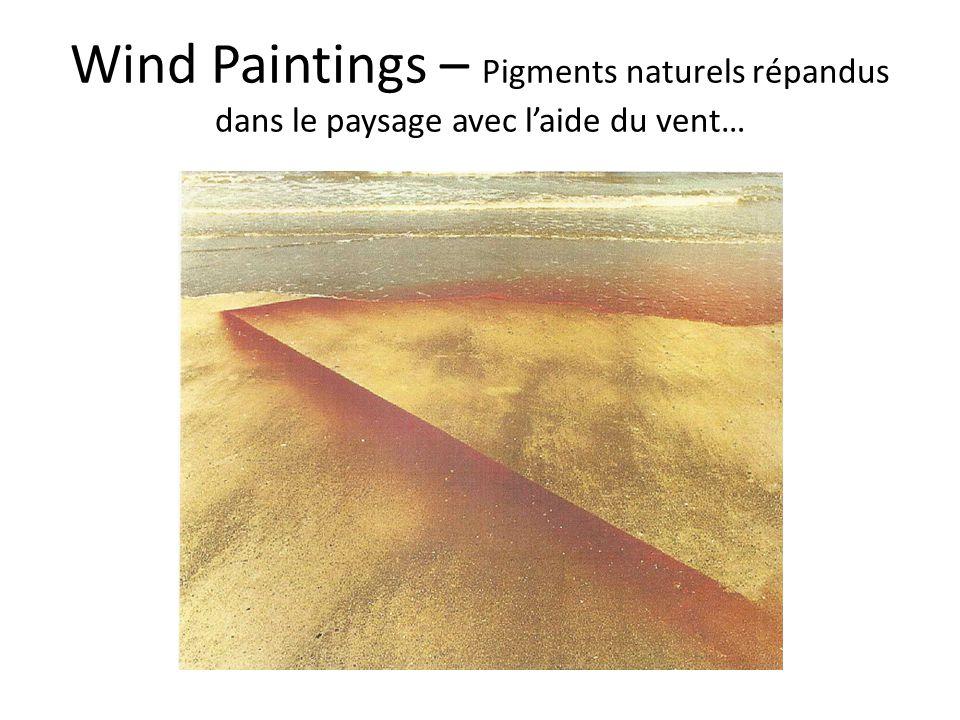 Wind Paintings – Pigments naturels répandus dans le paysage avec laide du vent…