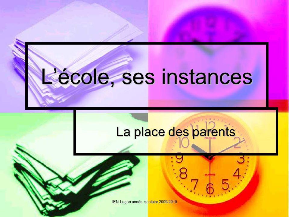 IEN Luçon année scolaire 2009/2010 Lécole, ses instances La place des parents