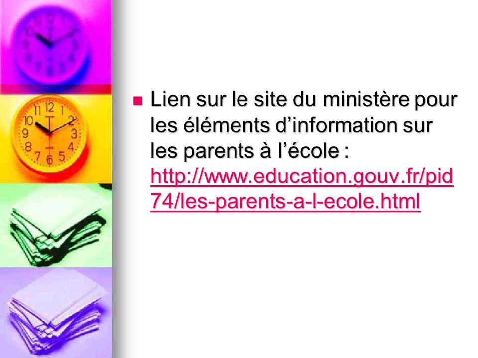 Lien sur le site du ministère pour les éléments dinformation sur les parents à lécole : http://www.education.gouv.fr/pid 74/les-parents-a-l-ecole.html