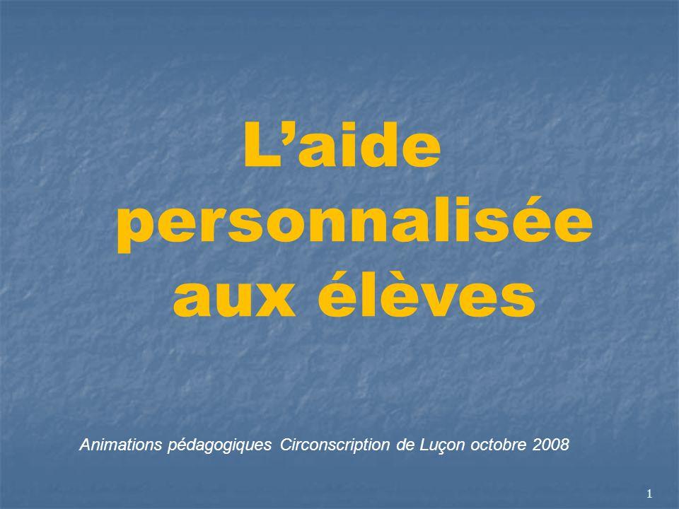1 Laide personnalisée aux élèves Animations pédagogiques Circonscription de Luçon octobre 2008