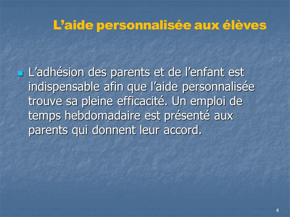 Ladhésion des parents et de lenfant est indispensable afin que laide personnalisée trouve sa pleine efficacité. Un emploi de temps hebdomadaire est pr
