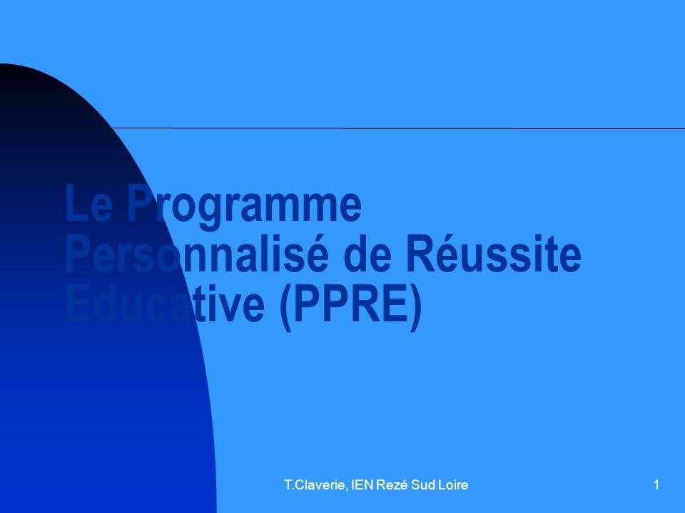 T.Claverie, IEN Rezé Sud Loire1 Le Programme Personnalisé de Réussite Educative (PPRE)