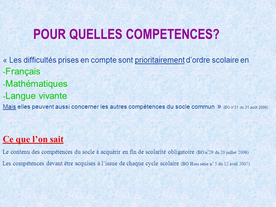 POUR QUELLES COMPETENCES? « Les difficultés prises en compte sont prioritairement dordre scolaire en - Français - Mathématiques - Langue vivante Mais