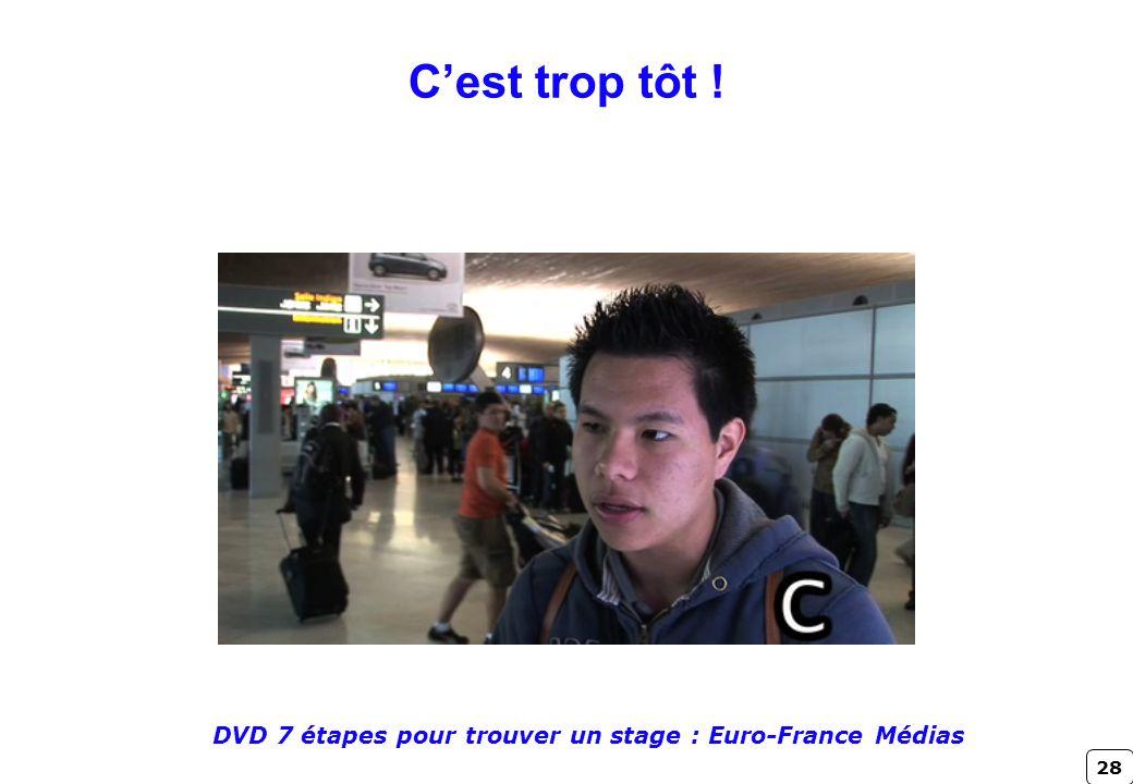 28 Cest trop tôt ! DVD 7 étapes pour trouver un stage : Euro-France Médias