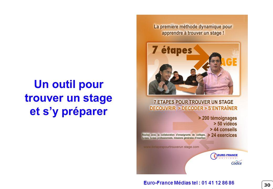 30 Un outil pour trouver un stage et sy préparer Euro-France Médias tel : 01 41 12 86 86