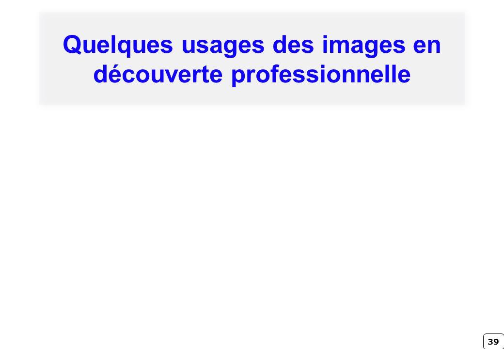 39 Quelques usages des images en découverte professionnelle