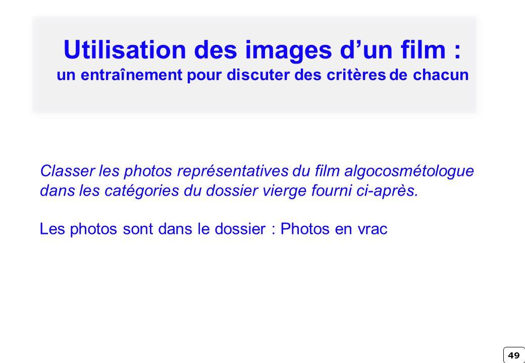 49 Utilisation des images dun film : un entraînement pour discuter des critères de chacun Classer les photos représentatives du film algocosmétologue