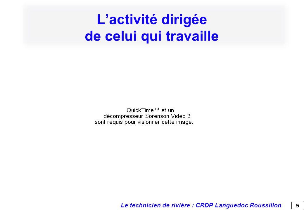 5 Lactivité dirigée de celui qui travaille Le technicien de rivière : CRDP Languedoc Roussillon