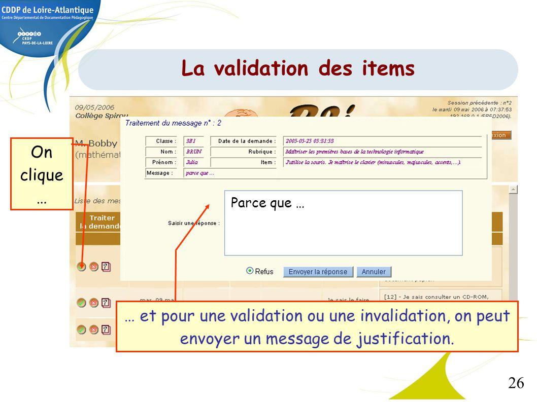 26 … et pour une validation ou une invalidation, on peut envoyer un message de justification. Parce que … On clique … La validation des items
