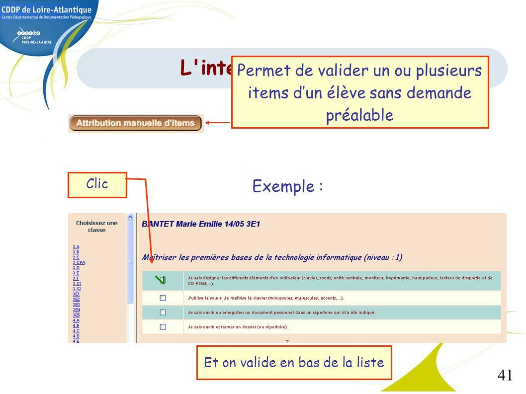 41 Exemple : Clic Et on valide en bas de la liste L'interface de gestion Permet de valider un ou plusieurs items dun élève sans demande préalable