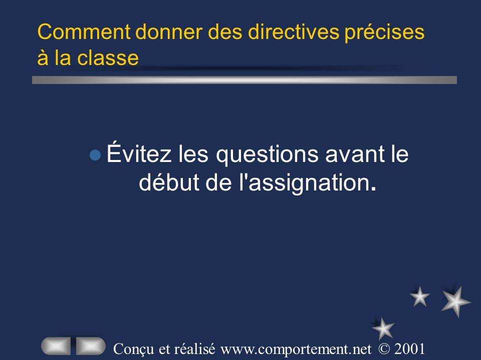 Évitez les questions avant le début de l'assignation. Comment donner des directives précises à la classe Conçu et réalisé www.comportement.net © 2001