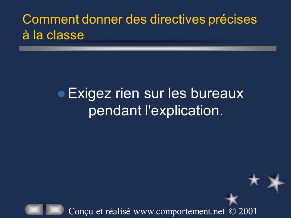 Exigez rien sur les bureaux pendant l'explication. Comment donner des directives précises à la classe Conçu et réalisé www.comportement.net © 2001
