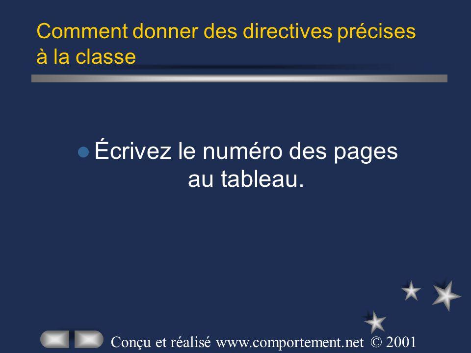 Écrivez le numéro des pages au tableau. Comment donner des directives précises à la classe Conçu et réalisé www.comportement.net © 2001