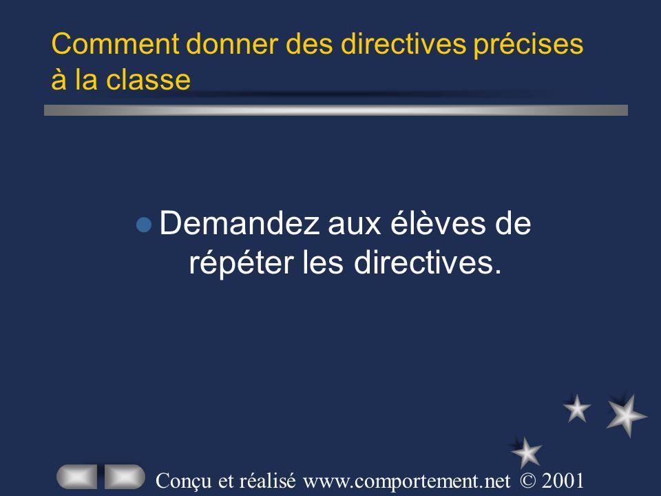 Demandez aux élèves de répéter les directives. Comment donner des directives précises à la classe Conçu et réalisé www.comportement.net © 2001