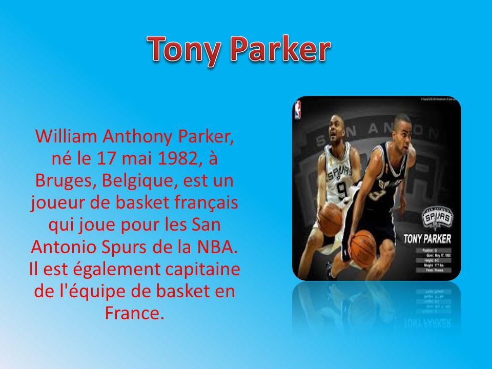 William Anthony Parker, né le 17 mai 1982, à Bruges, Belgique, est un joueur de basket français qui joue pour les San Antonio Spurs de la NBA.