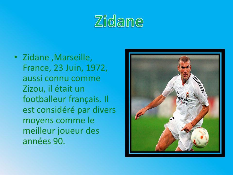Zidane,Marseille, France, 23 Juin, 1972, aussi connu comme Zizou, il était un footballeur français. Il est considéré par divers moyens comme le meille