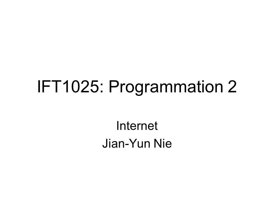 IFT1025: Programmation 2 Internet Jian-Yun Nie
