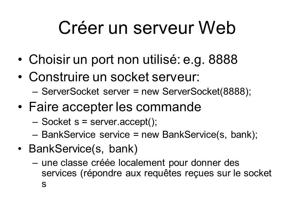 Créer un serveur Web Choisir un port non utilisé: e.g.