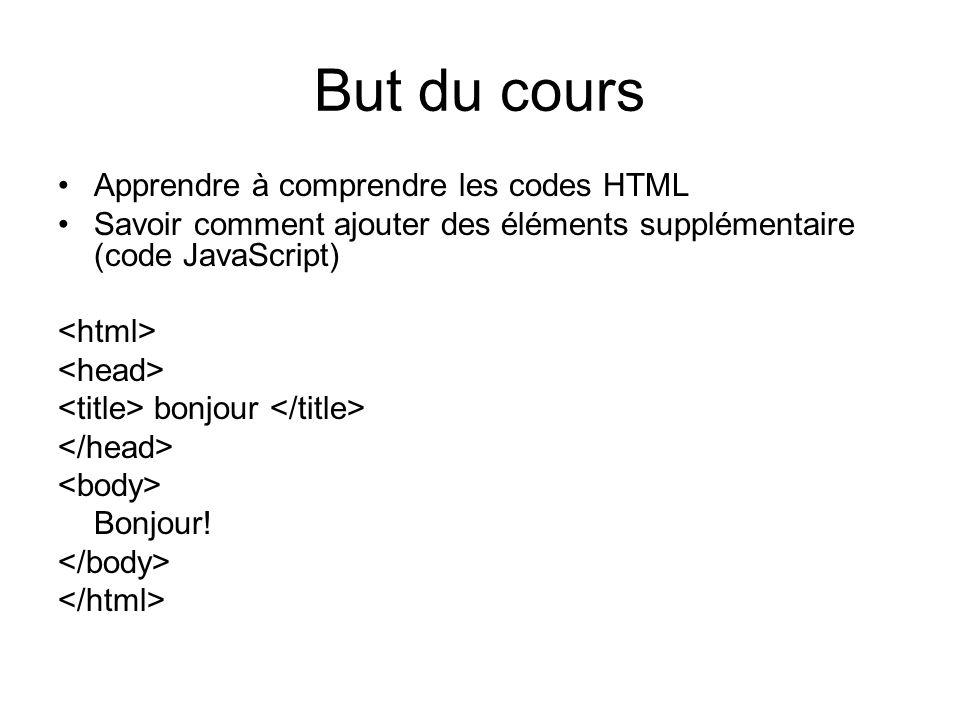 But du cours Apprendre à comprendre les codes HTML Savoir comment ajouter des éléments supplémentaire (code JavaScript) bonjour Bonjour!