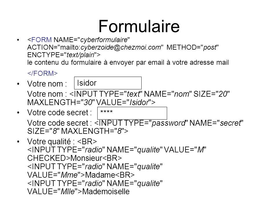 Formulaire le contenu du formulaire à envoyer par email à votre adresse mail Votre nom : Votre code secret : Votre qualité : Monsieur Madame Mademoiselle Isidor ****