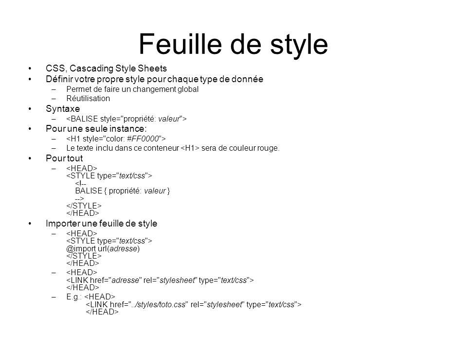 Feuille de style CSS, Cascading Style Sheets Définir votre propre style pour chaque type de donnée –Permet de faire un changement global –Réutilisation Syntaxe – Pour une seule instance: – –Le texte inclu dans ce conteneur sera de couleur rouge.