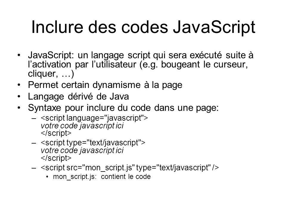 Inclure des codes JavaScript JavaScript: un langage script qui sera exécuté suite à lactivation par lutilisateur (e.g.