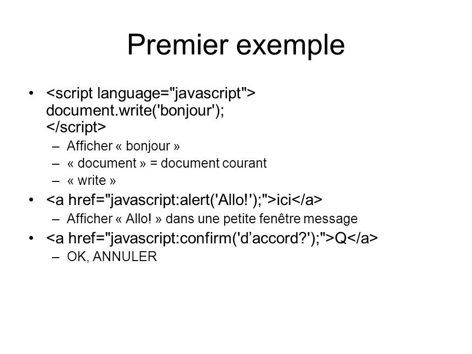 Premier exemple document.write( bonjour ); –Afficher « bonjour » –« document » = document courant –« write » ici –Afficher « Allo.