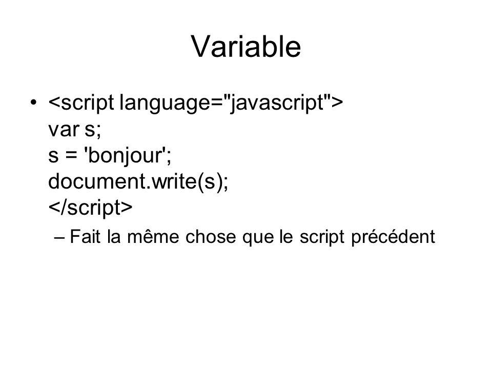Variable var s; s = bonjour ; document.write(s); –Fait la même chose que le script précédent