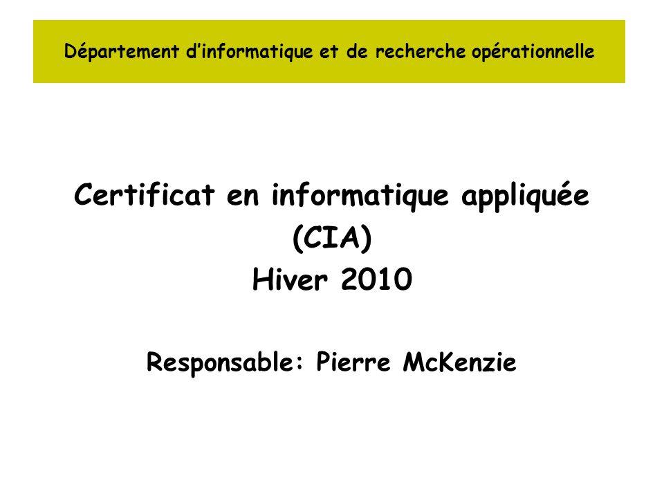 Département dinformatique et de recherche opérationnelle Certificat en informatique appliquée (CIA) Hiver 2010 Responsable: Pierre McKenzie