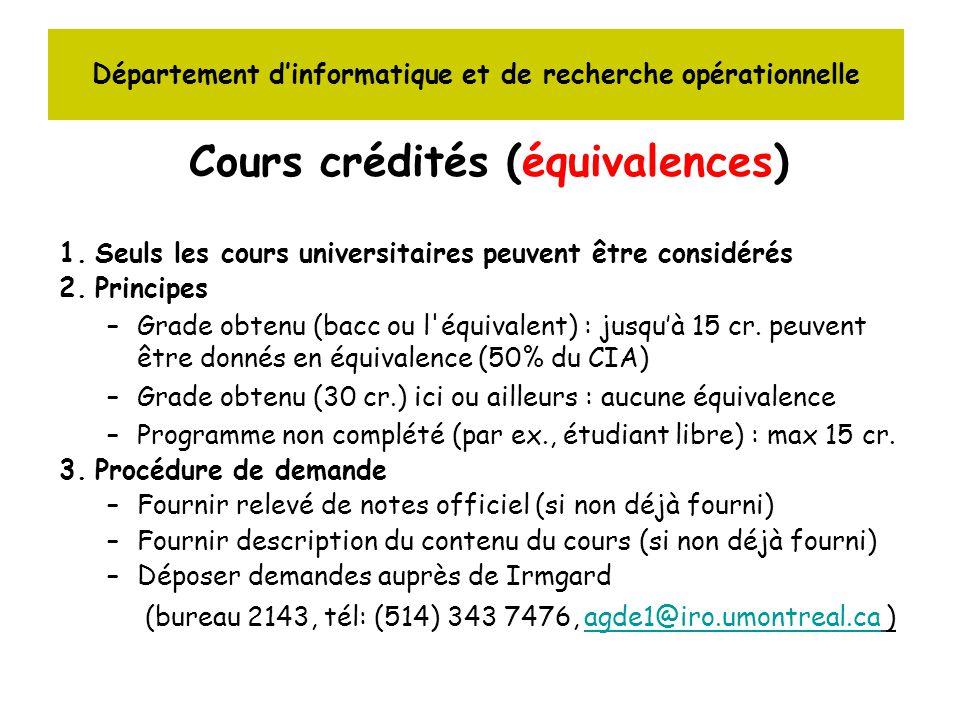 Département dinformatique et de recherche opérationnelle Cours crédités (équivalences) 1.Seuls les cours universitaires peuvent être considérés 2.Principes –Grade obtenu (bacc ou l équivalent) : jusquà 15 cr.