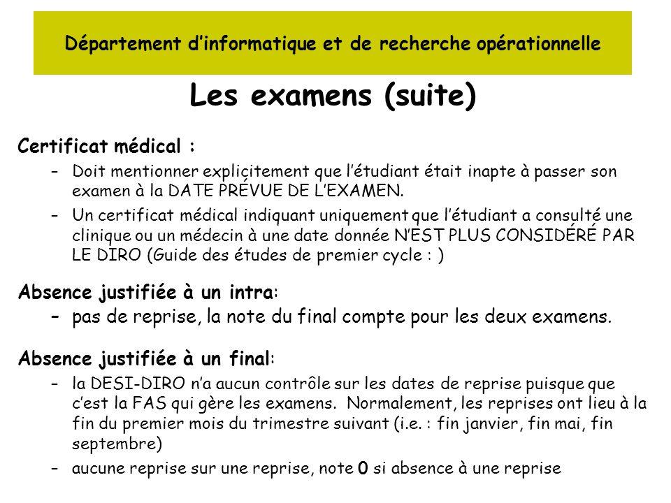Département dinformatique et de recherche opérationnelle Les examens (suite) Certificat médical : –Doit mentionner explicitement que létudiant était i