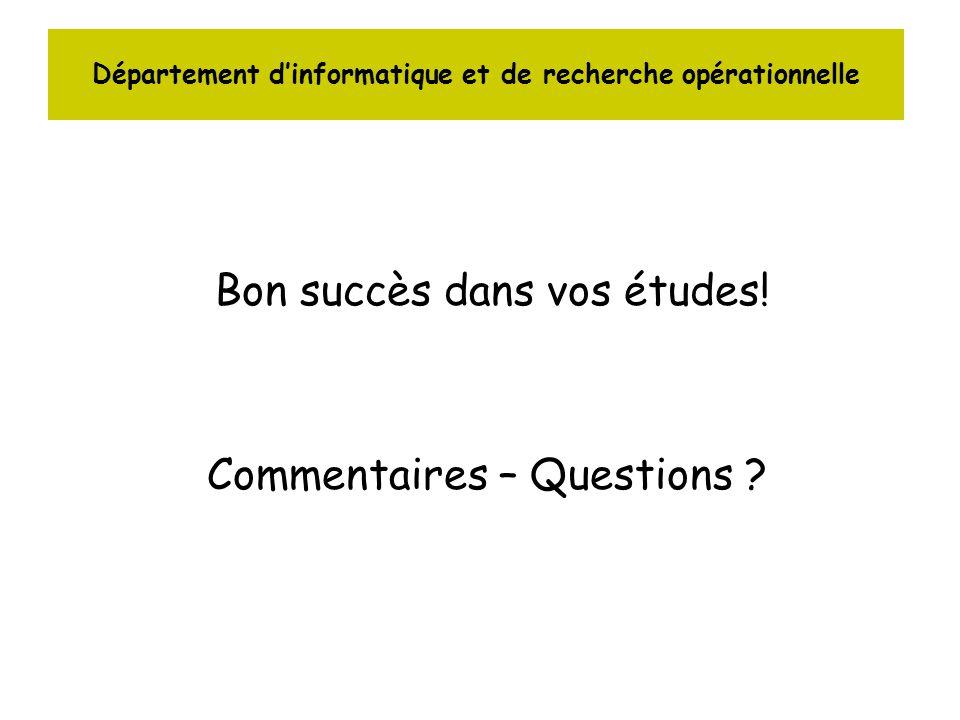 Département dinformatique et de recherche opérationnelle Bon succès dans vos études! Commentaires – Questions ?