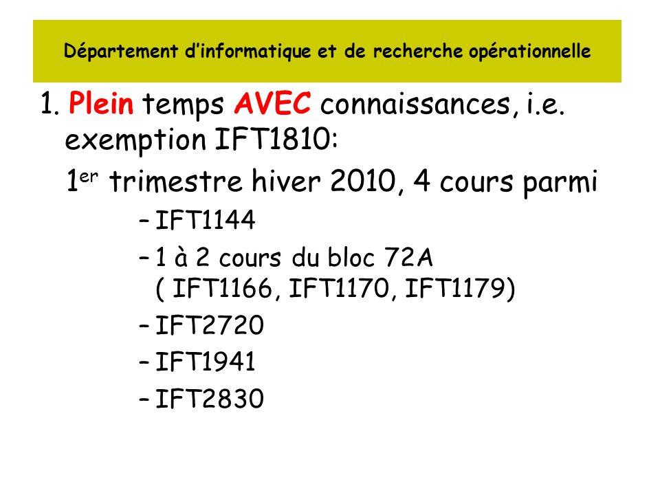 Département dinformatique et de recherche opérationnelle 1. Plein temps AVEC connaissances, i.e. exemption IFT1810: 1 er trimestre hiver 2010, 4 cours