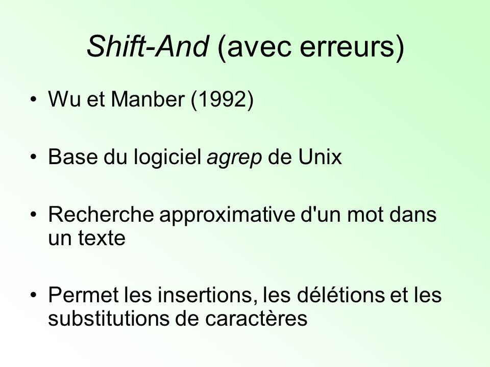 Shift-And (avec erreurs) R d j+1 = Rshift[R d j ] AND S j+1 OR Rshift[R d-1 j OR R d-1 j+1 ] OR R d-1 j aabaacaabacab a0 a0 b0 a0 c0 R1R1