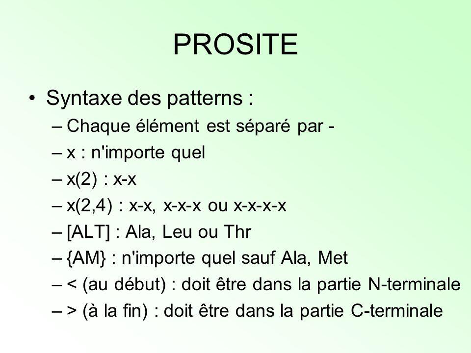 PROSITE Syntaxe des patterns : –Chaque élément est séparé par - –x : n'importe quel –x(2) : x-x –x(2,4) : x-x, x-x-x ou x-x-x-x –[ALT] : Ala, Leu ou T