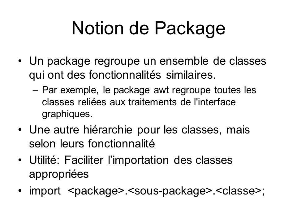 Notion de Package Un package regroupe un ensemble de classes qui ont des fonctionnalités similaires.