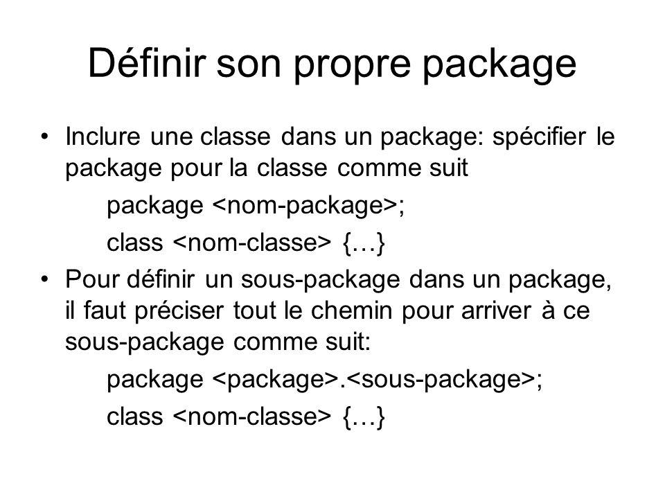 Hiérarchie de package Package contient des sous-packages, … Hiérarchie arborescente Deux aspects dans la définition de la hiérarchie: –Logique: spécifiée par « package » avant la définition de la classe; –Physique: le stockage des classes doit suivre la même hiérarchie de répertoire/sous-répertoire Exemple package P1.P2; class C {… } ceci implique qu il doit exister un répertoire nommé P1 , et dans lequel il y a un sous-répertoire P2 .