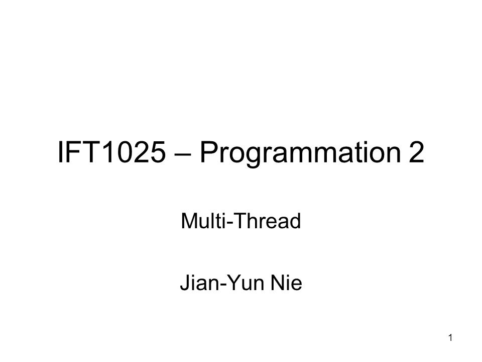1 IFT1025 – Programmation 2 Multi-Thread Jian-Yun Nie