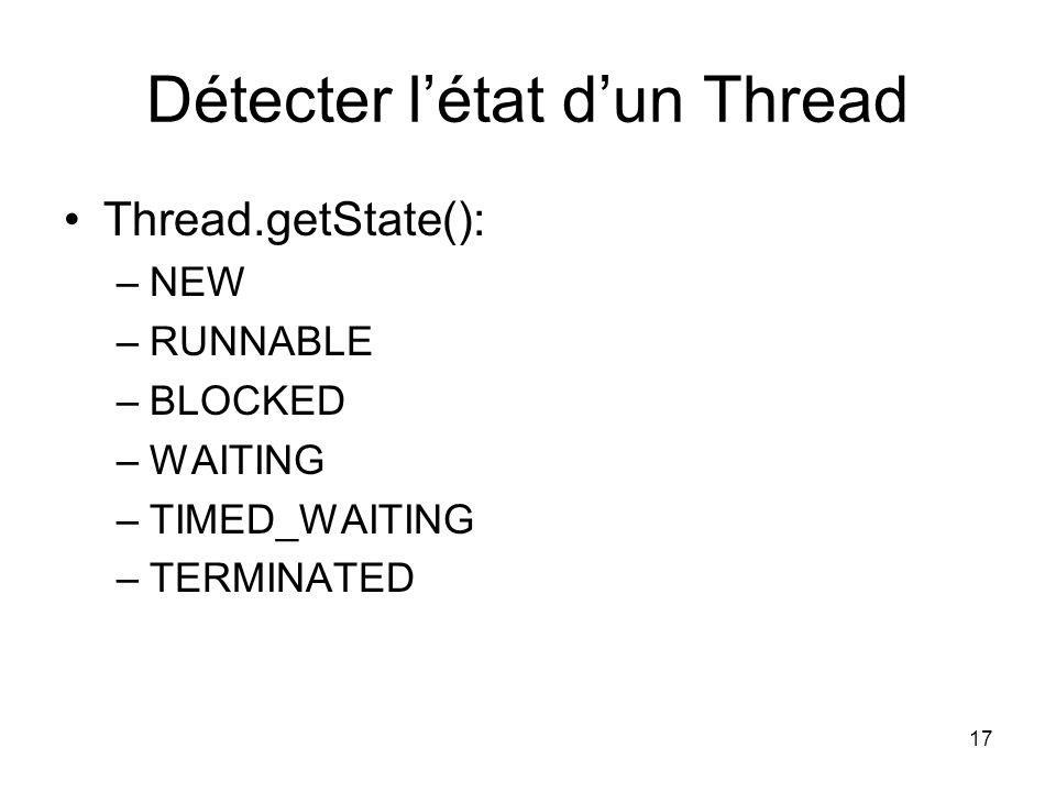 17 Détecter létat dun Thread Thread.getState(): –NEW –RUNNABLE –BLOCKED –WAITING –TIMED_WAITING –TERMINATED