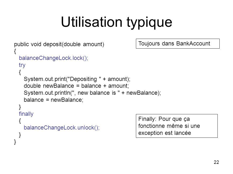 22 Utilisation typique public void deposit(double amount) { balanceChangeLock.lock(); try { System.out.print(