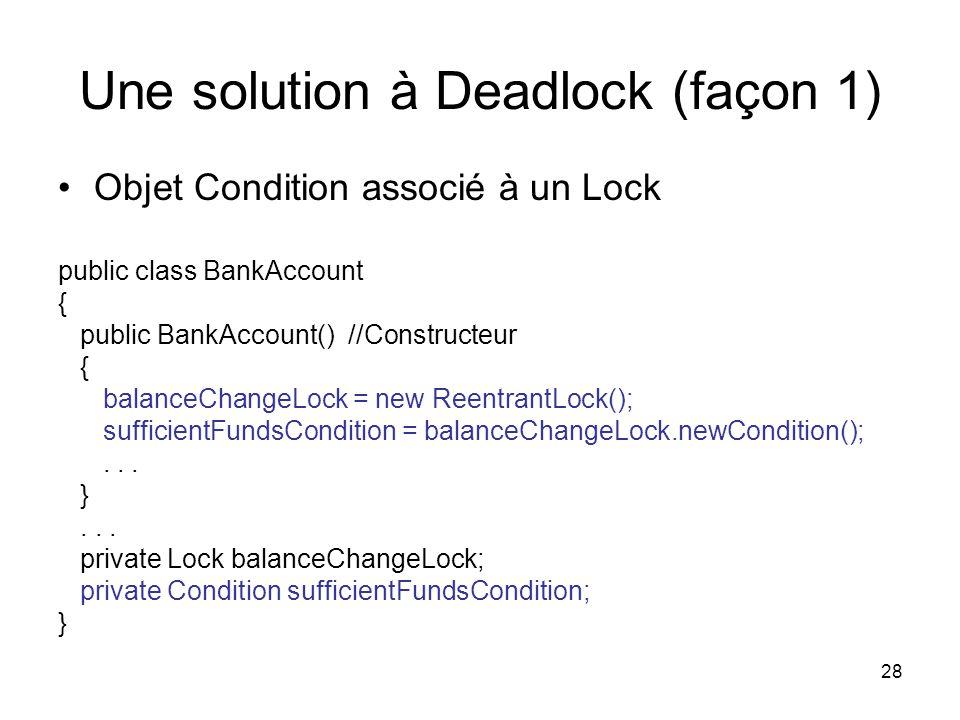 28 Une solution à Deadlock (façon 1) Objet Condition associé à un Lock public class BankAccount { public BankAccount() //Constructeur { balanceChangeL