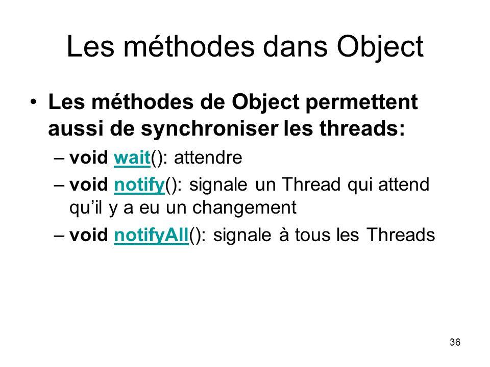 36 Les méthodes dans Object Les méthodes de Object permettent aussi de synchroniser les threads: –void wait(): attendrewait –void notify(): signale un