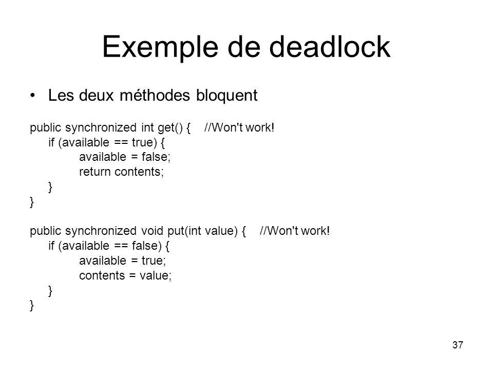 37 Exemple de deadlock Les deux méthodes bloquent public synchronized int get() { //Won't work! if (available == true) { available = false; return con