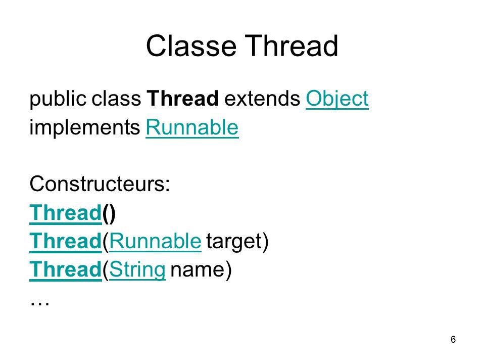 6 Classe Thread public class Thread extends ObjectObject implements RunnableRunnable Constructeurs: ThreadThread() ThreadThread(Runnable target)Runnab