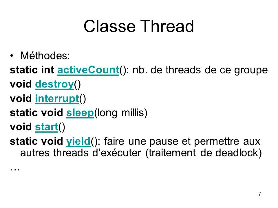 7 Classe Thread Méthodes: static int activeCount(): nb. de threads de ce groupeactiveCount void destroy()destroy void interrupt()interrupt static void