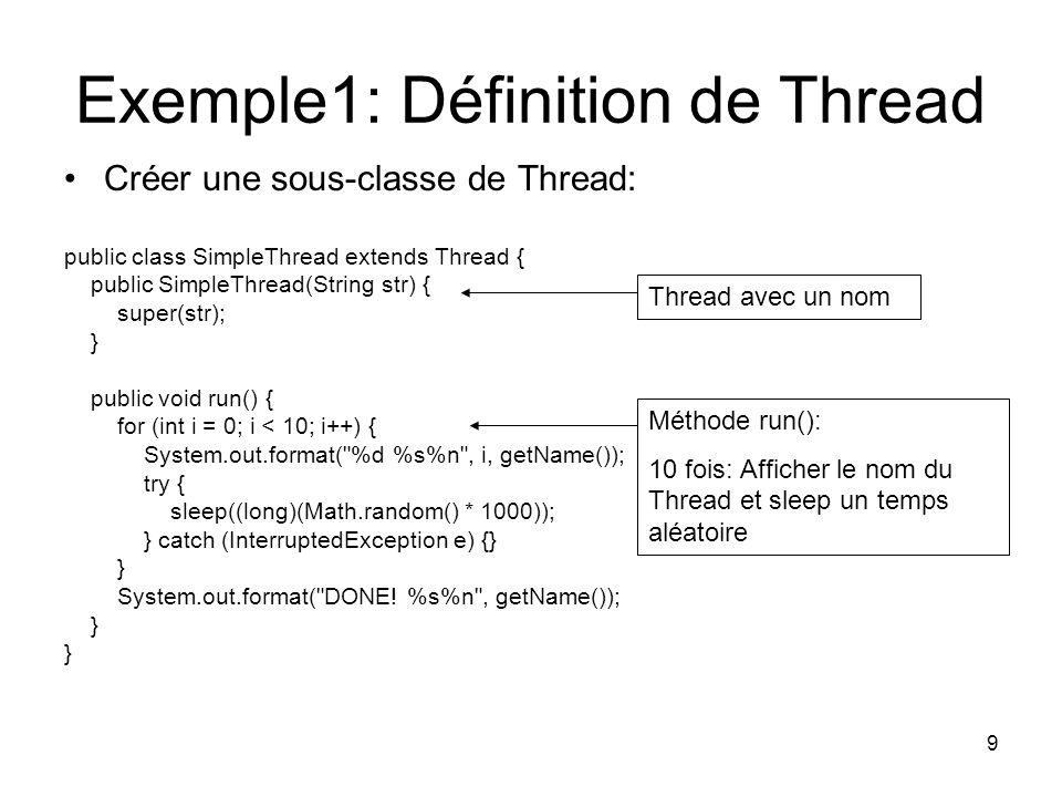 9 Exemple1: Définition de Thread Créer une sous-classe de Thread: public class SimpleThread extends Thread { public SimpleThread(String str) { super(s