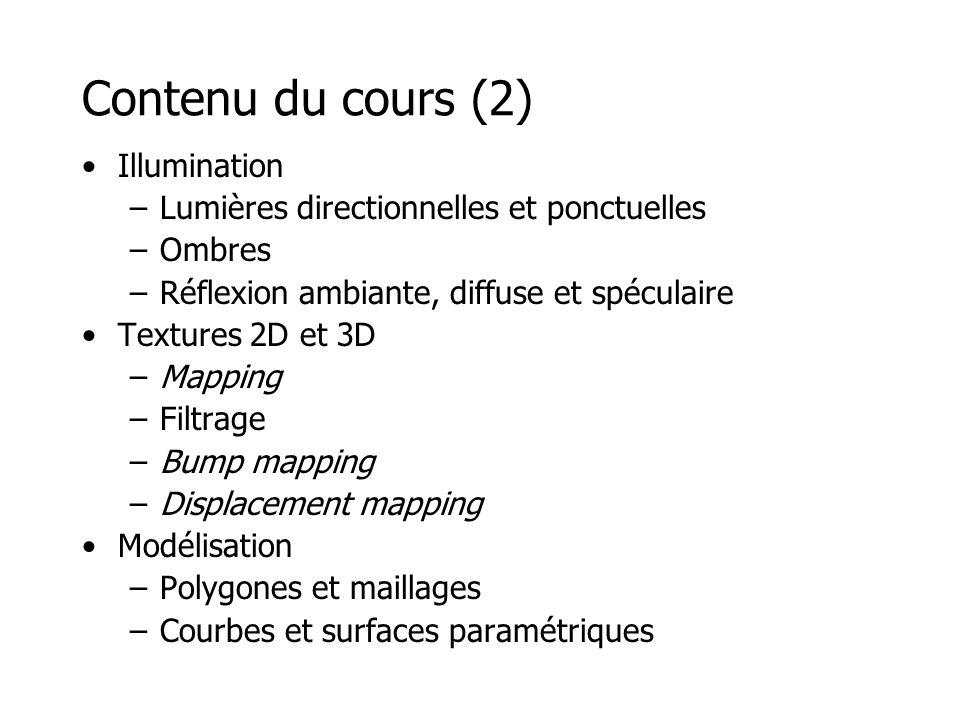 Contenu du cours (2) Illumination –Lumières directionnelles et ponctuelles –Ombres –Réflexion ambiante, diffuse et spéculaire Textures 2D et 3D –Mappi